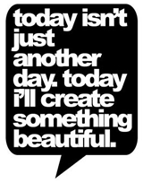 Today I'll create something beautiful.